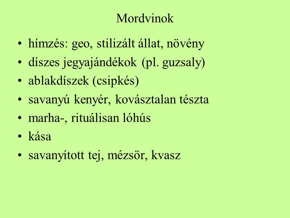 Mordvinok •hímzés: geo, stilizált állat, növény •díszes jegyajándékok (pl. guzsaly) •ablakdíszek (csipkés) •savanyú kenyér, kovásztalan tészta •marha-