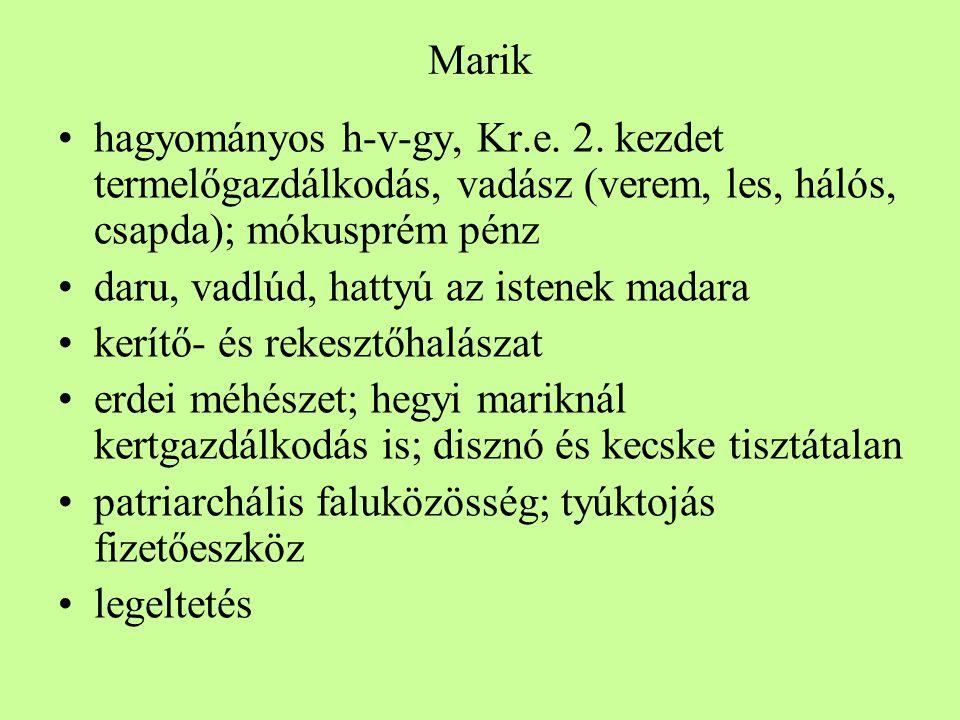 Marik •hagyományos h-v-gy, Kr.e. 2. kezdet termelőgazdálkodás, vadász (verem, les, hálós, csapda); mókusprém pénz •daru, vadlúd, hattyú az istenek mad