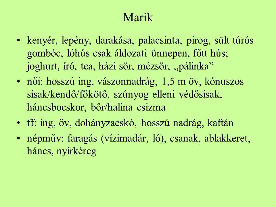 """Marik •kenyér, lepény, darakása, palacsinta, pirog, sült túrós gombóc, lóhús csak áldozati ünnepen, főtt hús; joghurt, író, tea, házi sör, mézsör, """"pá"""