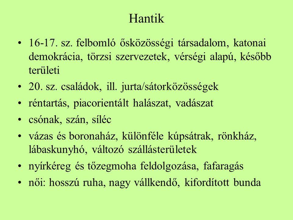 Hantik •16-17. sz. felbomló ősközösségi társadalom, katonai demokrácia, törzsi szervezetek, vérségi alapú, később területi •20. sz. családok, ill. jur