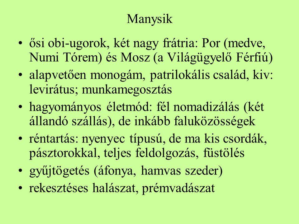 Manysik •ősi obi-ugorok, két nagy frátria: Por (medve, Numi Tórem) és Mosz (a Világügyelő Férfiú) •alapvetően monogám, patrilokális család, kiv: levir