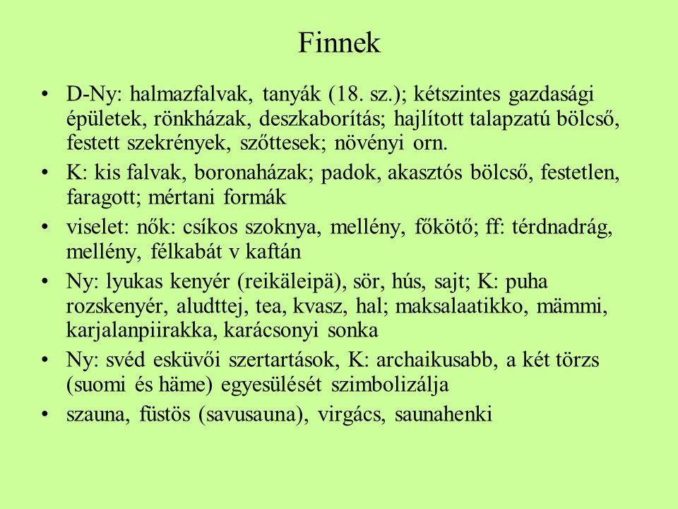 Finnek •D-Ny: halmazfalvak, tanyák (18. sz.); kétszintes gazdasági épületek, rönkházak, deszkaborítás; hajlított talapzatú bölcső, festett szekrények,