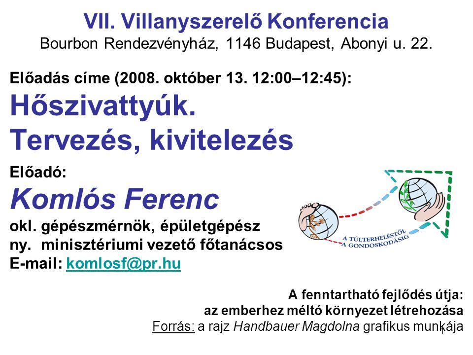 1 VII. Villanyszerelő Konferencia Bourbon Rendezvényház, 1146 Budapest, Abonyi u. 22. Előadás címe (2008. október 13. 12:00–12:45): Hőszivattyúk. Terv