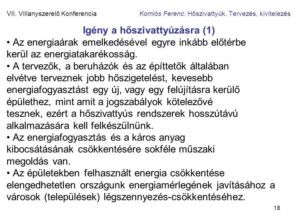 18 VII. Villanyszerelő Konferencia Komlós Ferenc: Hőszivattyúk. Tervezés, kivitelezés Igény a hőszivattyúzásra (1) • Az energiaárak emelkedésével egyr
