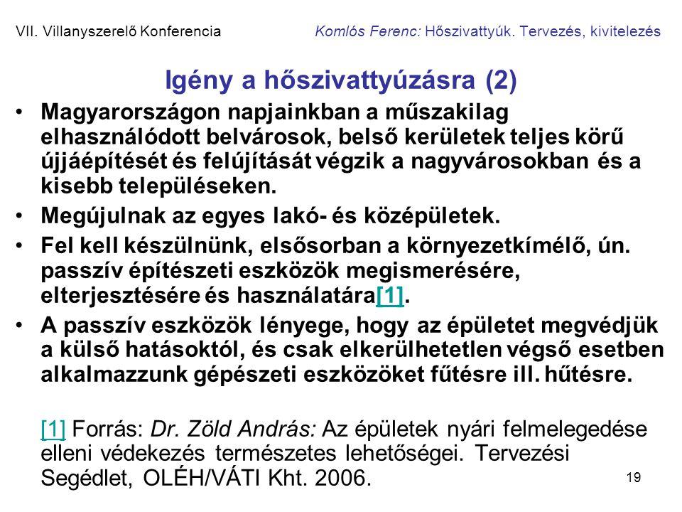 19 VII. Villanyszerelő Konferencia Komlós Ferenc: Hőszivattyúk. Tervezés, kivitelezés Igény a hőszivattyúzásra (2) •Magyarországon napjainkban a műsza