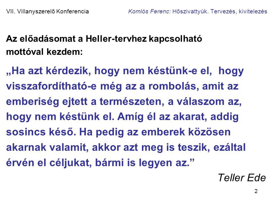 """2 VII. Villanyszerelő Konferencia Komlós Ferenc: Hőszivattyúk. Tervezés, kivitelezés Az előadásomat a Heller-tervhez kapcsolható mottóval kezdem: """"Ha"""