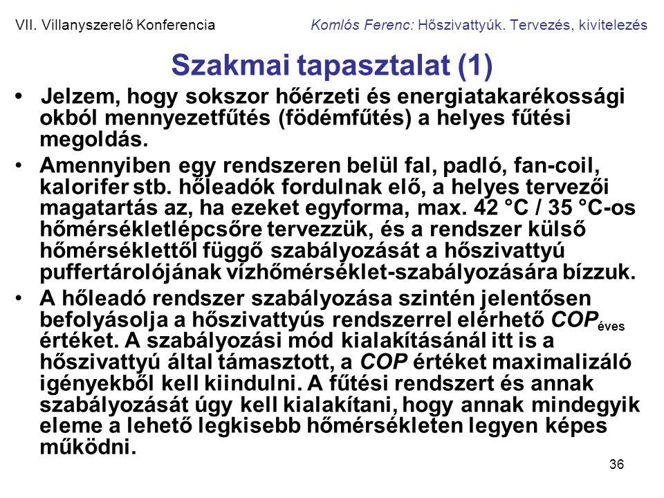 36 VII. Villanyszerelő Konferencia Komlós Ferenc: Hőszivattyúk. Tervezés, kivitelezés Szakmai tapasztalat (1) • Jelzem, hogy sokszor hőérzeti és energ