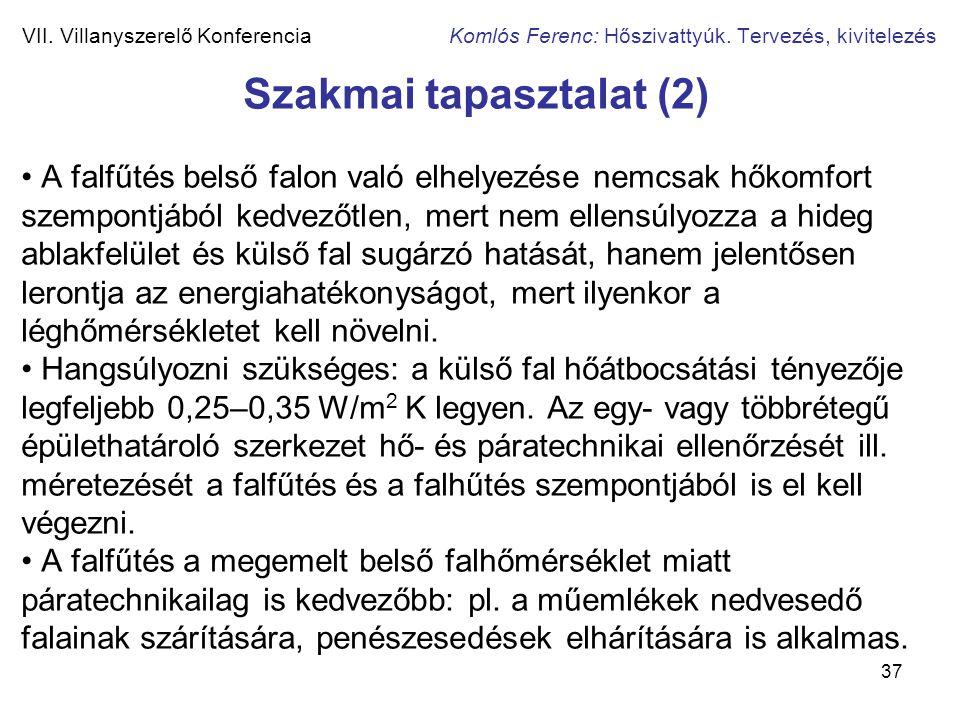 37 VII. Villanyszerelő Konferencia Komlós Ferenc: Hőszivattyúk. Tervezés, kivitelezés Szakmai tapasztalat (2) • A falfűtés belső falon való elhelyezés