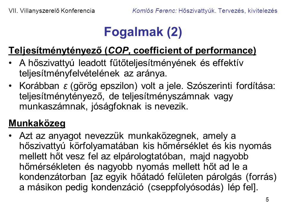 5 VII. Villanyszerelő Konferencia Komlós Ferenc: Hőszivattyúk. Tervezés, kivitelezés Fogalmak (2) Teljesítménytényező (COP, coefficient of performance