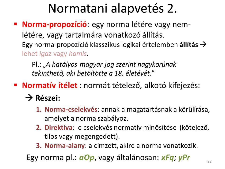 Normatani alapvetés 2.  Norma-propozíció: egy norma létére vagy nem- létére, vagy tartalmára vonatkozó állítás. Egy norma-propozíció klasszikus logik