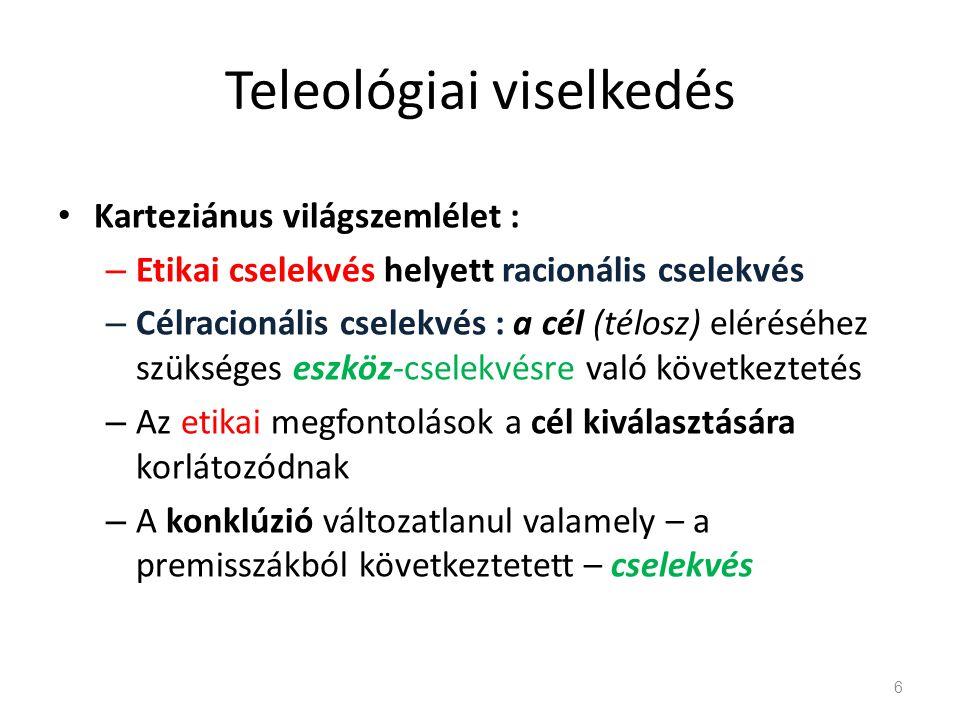 Teleológiai viselkedés • Karteziánus világszemlélet : – Etikai cselekvés helyett racionális cselekvés – Célracionális cselekvés : a cél (télosz) eléré