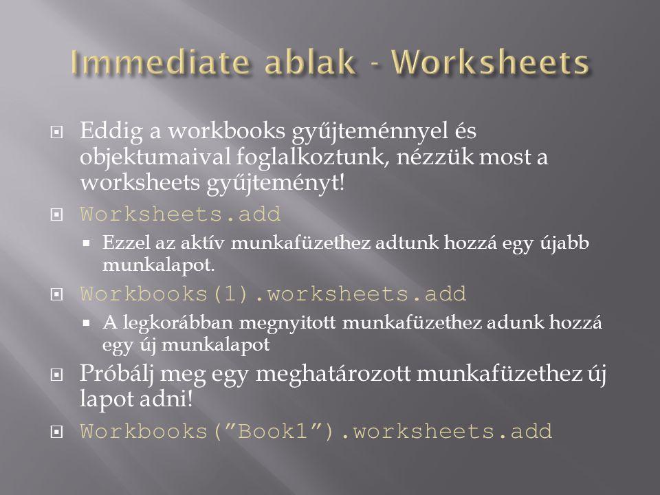  Eddig a workbooks gyűjteménnyel és objektumaival foglalkoztunk, nézzük most a worksheets gyűjteményt!  Worksheets.add  Ezzel az aktív munkafüzethe