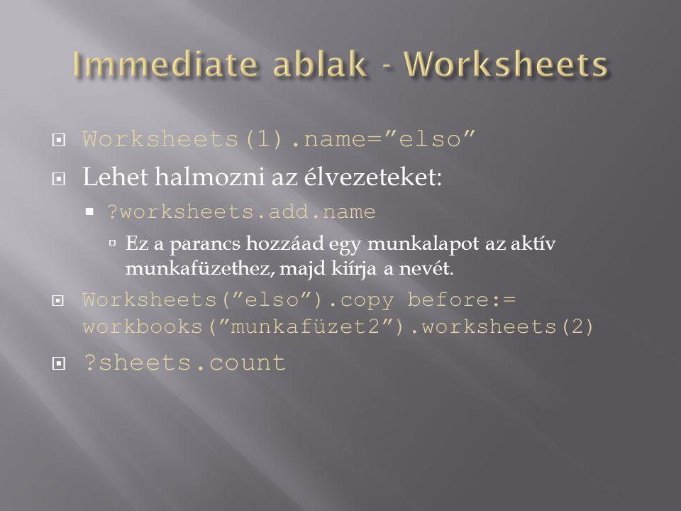 """ Worksheets(1).name=""""elso""""  Lehet halmozni az élvezeteket:  ?worksheets.add.name  Ez a parancs hozzáad egy munkalapot az aktív munkafüzethez, majd"""