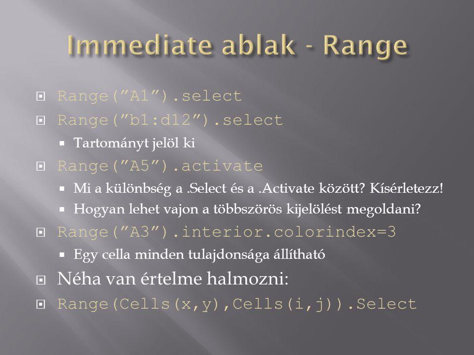 """ Range(""""A1"""").select  Range(""""b1:d12"""").select  Tartományt jelöl ki  Range(""""A5"""").activate  Mi a különbség a.Select és a.Activate között? Kísérletezz"""