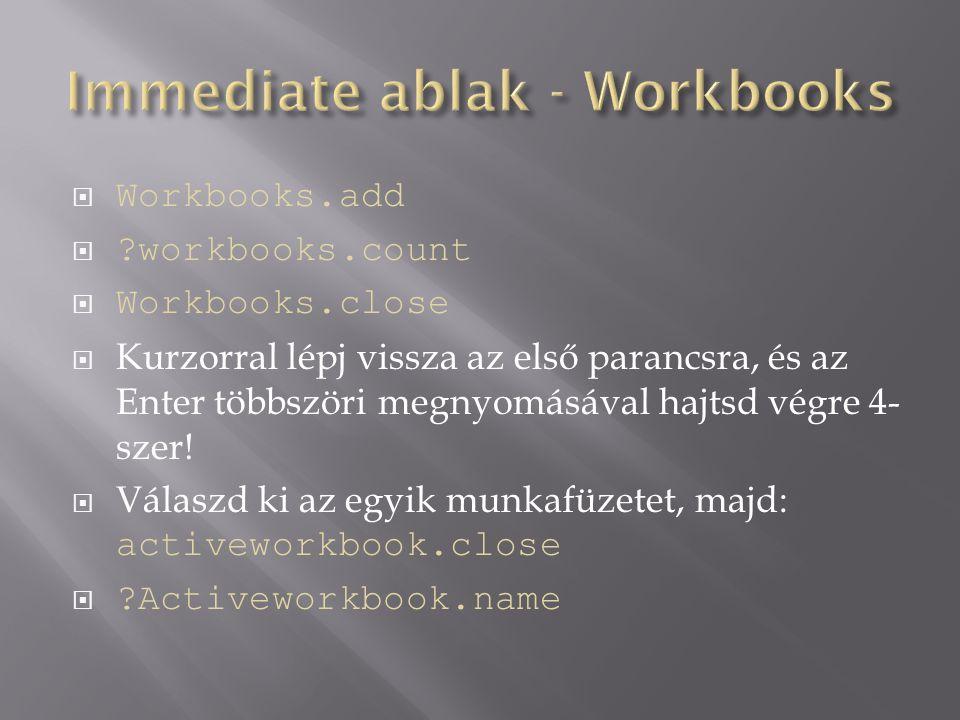  Workbooks.add  ?workbooks.count  Workbooks.close  Kurzorral lépj vissza az első parancsra, és az Enter többszöri megnyomásával hajtsd végre 4- sz