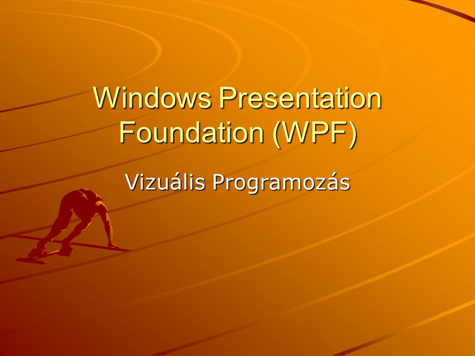 Windows Presentation Foundation (WPF) Vizuális Programozás
