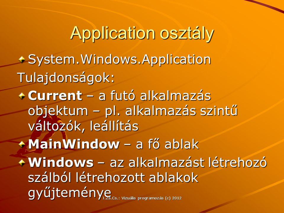 Application osztály System.Windows.ApplicationTulajdonságok: Current – a futó alkalmazás objektum – pl. alkalmazás szintű változók, leállítás MainWind