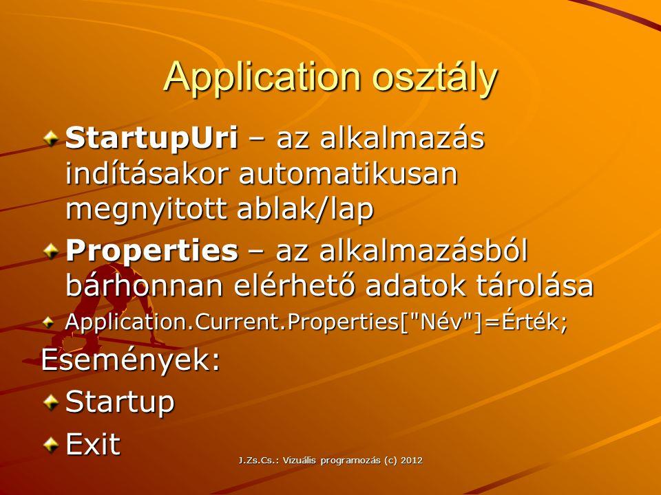 Application osztály StartupUri – az alkalmazás indításakor automatikusan megnyitott ablak/lap Properties – az alkalmazásból bárhonnan elérhető adatok