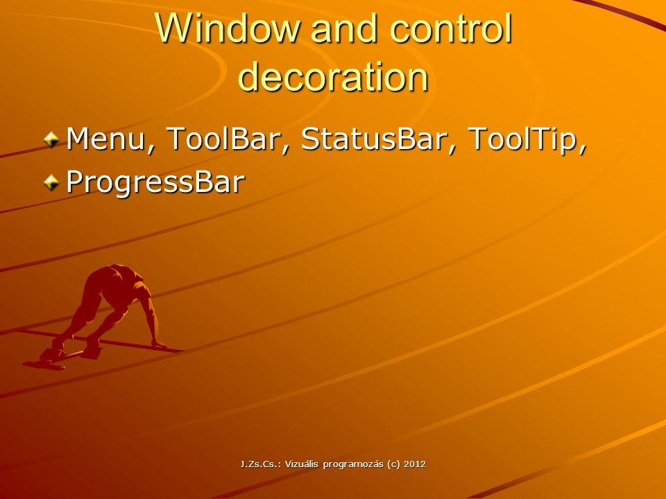 Window and control decoration Menu, ToolBar, StatusBar, ToolTip, ProgressBar J.Zs.Cs.: Vizuális programozás (c) 2012