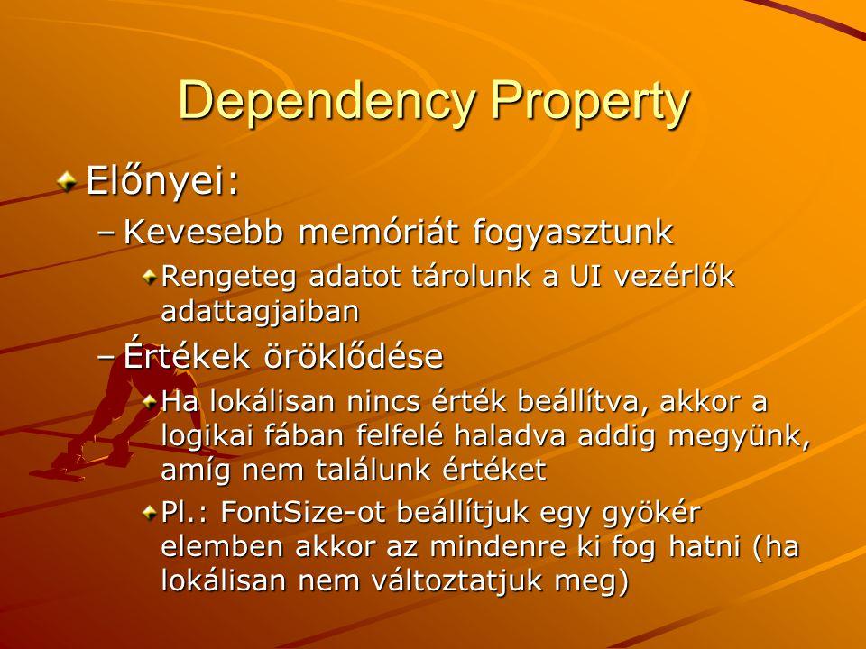 Dependency Property Előnyei: –Kevesebb memóriát fogyasztunk Rengeteg adatot tárolunk a UI vezérlők adattagjaiban –Értékek öröklődése Ha lokálisan ninc