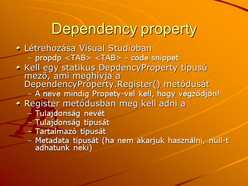 Dependency property Létrehozása Visual Studioban –propdp - code snippet Kell egy statikus DepdencyProperty típusú mező, ami meghívja a DependencyPrope