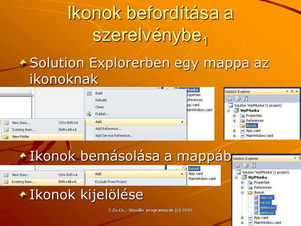 Ikonok befordítása a szerelvénybe 1 Solution Explorerben egy mappa az ikonoknak Ikonok bemásolása a mappába Ikonok kijelölése J.Zs.Cs.: Vizuális progr