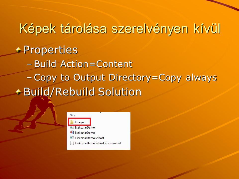 Képek tárolása szerelvényen kívül Properties –Build Action=Content –Copy to Output Directory=Copy always Build/Rebuild Solution
