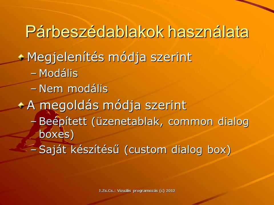 Párbeszédablakok használata Megjelenítés módja szerint –Modális –Nem modális A megoldás módja szerint –Beépített (üzenetablak, common dialog boxes) –S