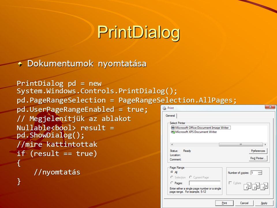 PrintDialog Dokumentumok nyomtatása PrintDialog pd = new System.Windows.Controls.PrintDialog(); pd.PageRangeSelection = PageRangeSelection.AllPages; p