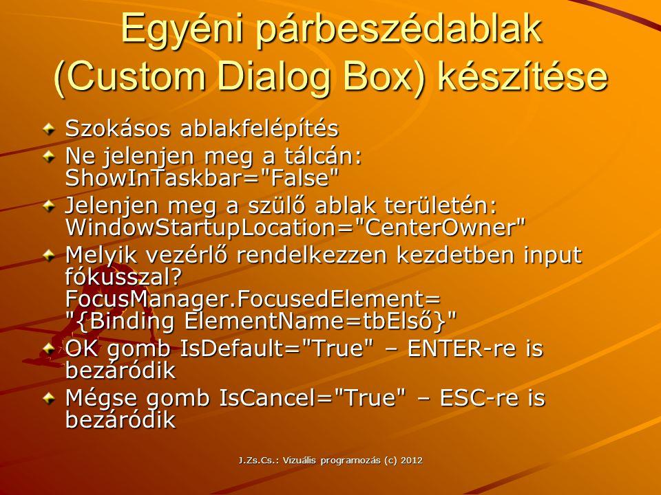 Egyéni párbeszédablak (Custom Dialog Box) készítése Szokásos ablakfelépítés Ne jelenjen meg a tálcán: ShowInTaskbar=