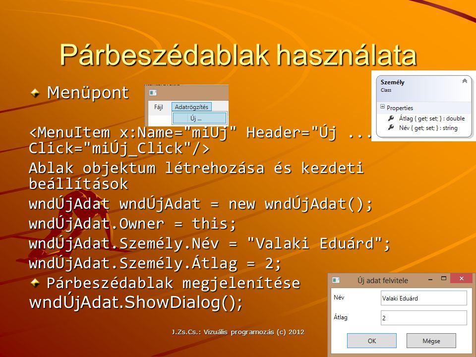 Párbeszédablak használata Menüpont Ablak objektum létrehozása és kezdeti beállítások wndÚjAdat wndÚjAdat = new wndÚjAdat(); wndÚjAdat.Owner = this; wn