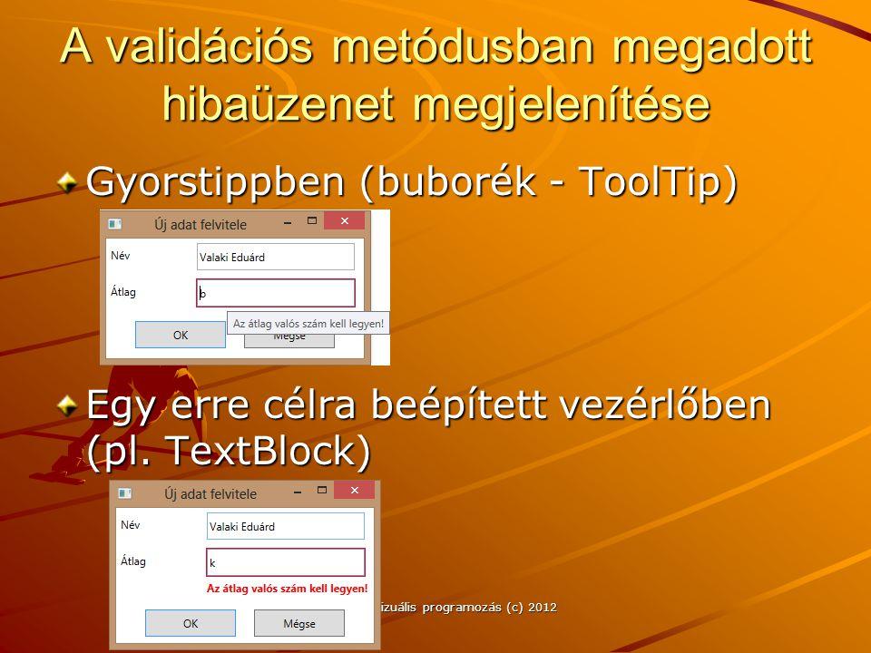 A validációs metódusban megadott hibaüzenet megjelenítése Gyorstippben (buborék - ToolTip) Egy erre célra beépített vezérlőben (pl. TextBlock) J.Zs.Cs