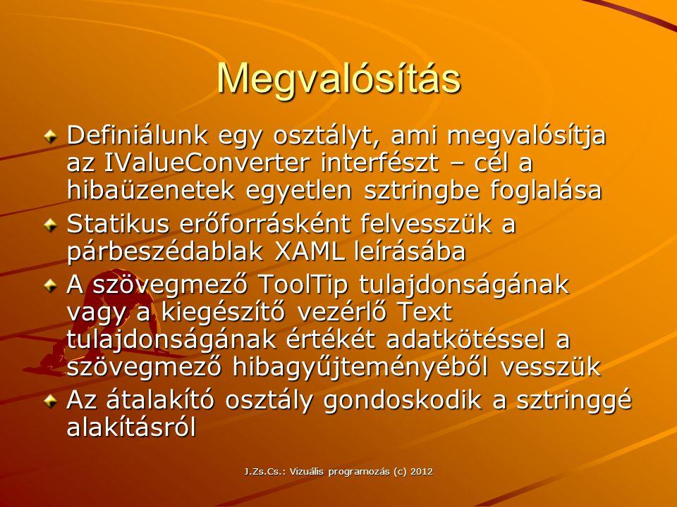 Megvalósítás Definiálunk egy osztályt, ami megvalósítja az IValueConverter interfészt – cél a hibaüzenetek egyetlen sztringbe foglalása Statikus erőfo