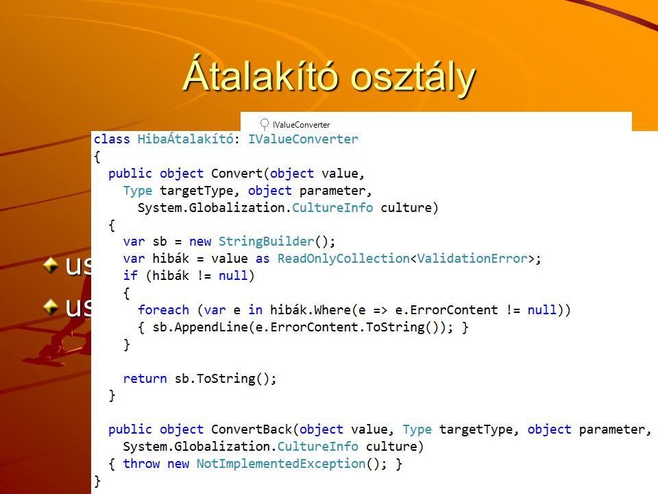Átalakító osztály using System.Windows.Controls; using System.Windows.Data; J.Zs.Cs.: Vizuális programozás (c) 2012