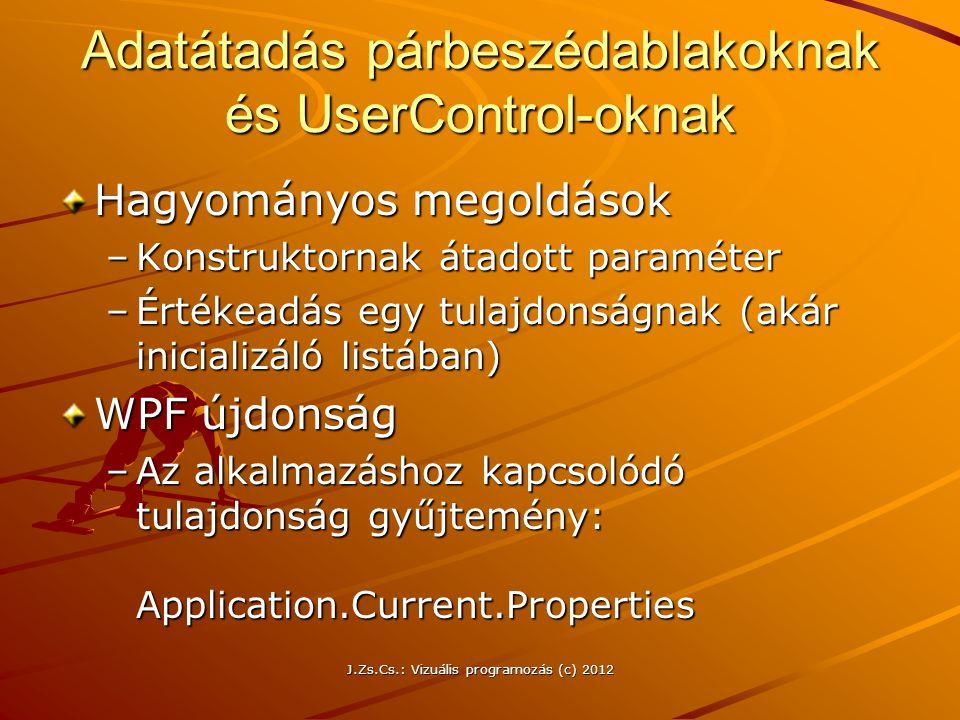 Adatátadás párbeszédablakoknak és UserControl-oknak Hagyományos megoldások –Konstruktornak átadott paraméter –Értékeadás egy tulajdonságnak (akár inic