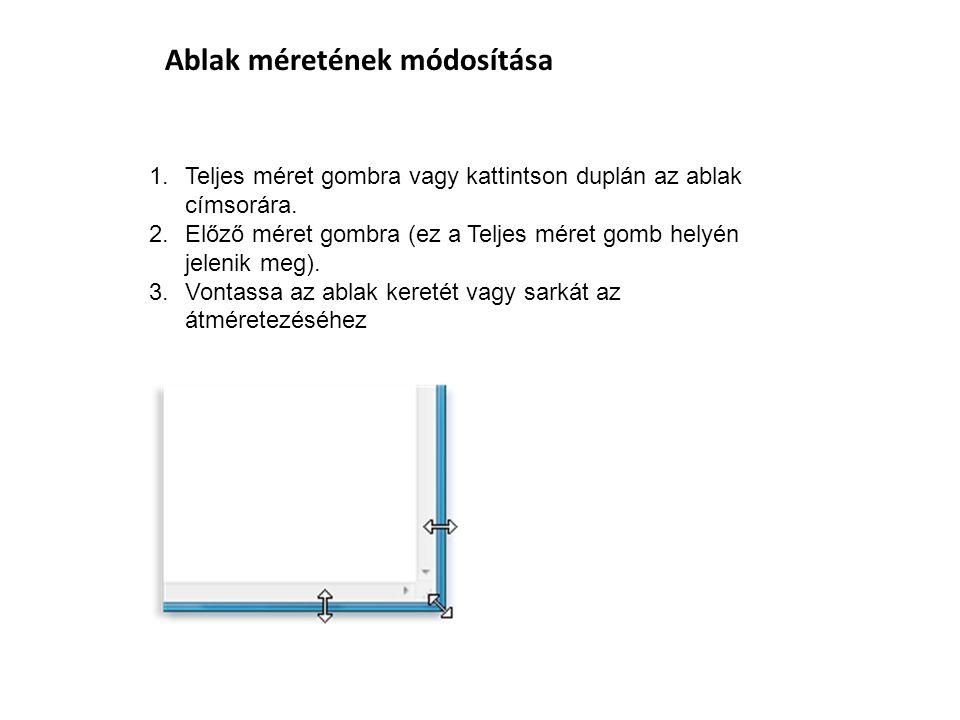 Ablak méretének módosítása 1.Teljes méret gombra vagy kattintson duplán az ablak címsorára. 2.Előző méret gombra (ez a Teljes méret gomb helyén jeleni