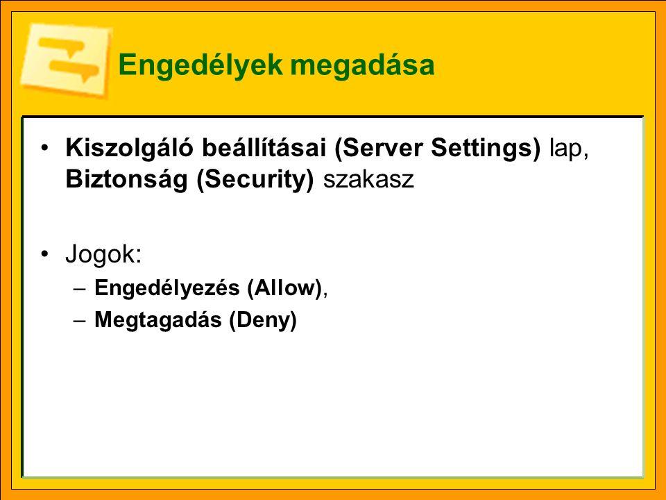 Engedélyek megadása •Kiszolgáló beállításai (Server Settings) lap, Biztonság (Security) szakasz •Jogok: –Engedélyezés (Allow), –Megtagadás (Deny)