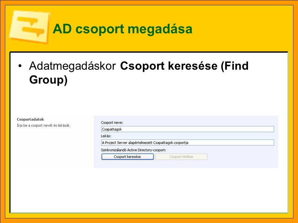 AD csoport megadása •Adatmegadáskor Csoport keresése (Find Group)