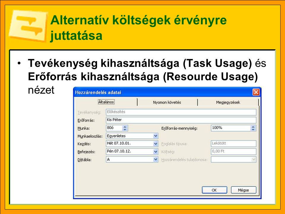 Alternatív költségek érvényre juttatása •Tevékenység kihasználtsága (Task Usage) és Erőforrás kihasználtsága (Resourde Usage) nézet