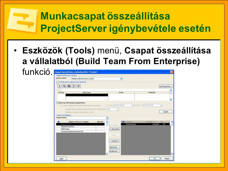 Munkacsapat összeállítása ProjectServer igénybevétele esetén •Eszközök (Tools) menü, Csapat összeállítása a vállalatból (Build Team From Enterprise) funkció.