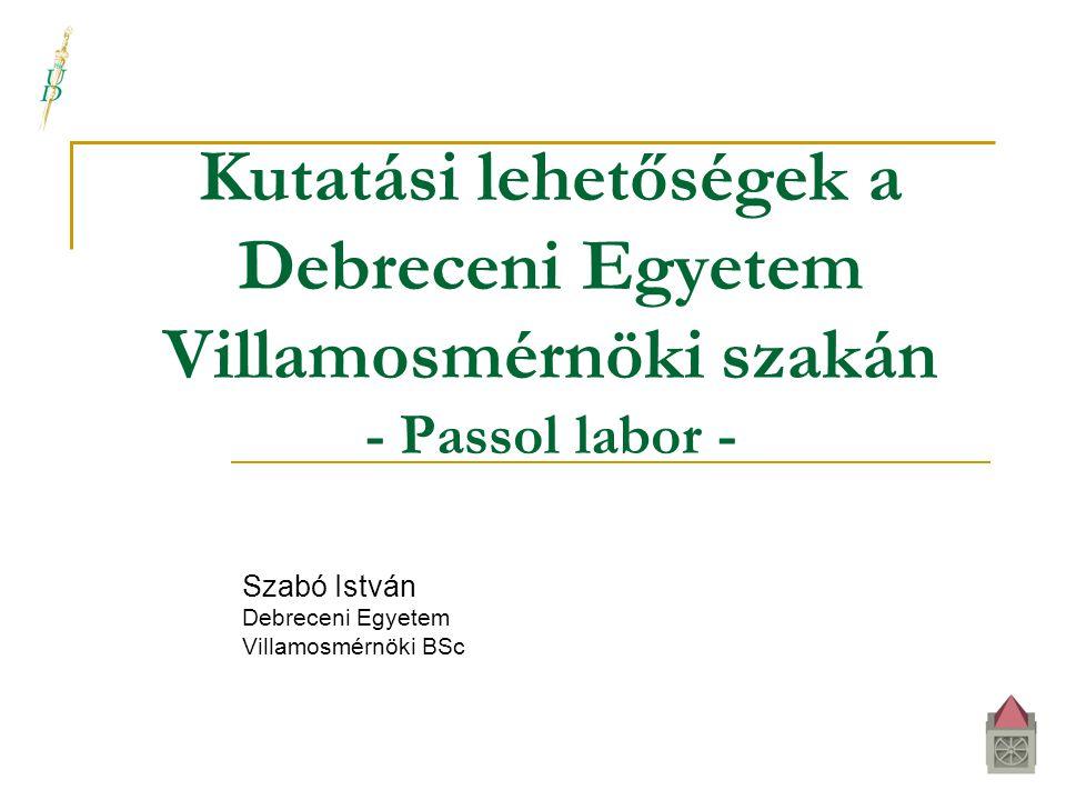 Kutatási lehetőségek a Debreceni Egyetem Villamosmérnöki szakán - Passol labor - Szabó István Debreceni Egyetem Villamosmérnöki BSc