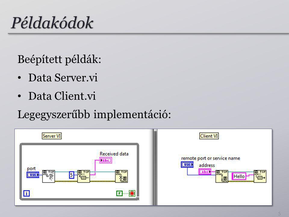 Példakódok Beépített példák: • Data Server.vi • Data Client.vi Legegyszerűbb implementáció: 5