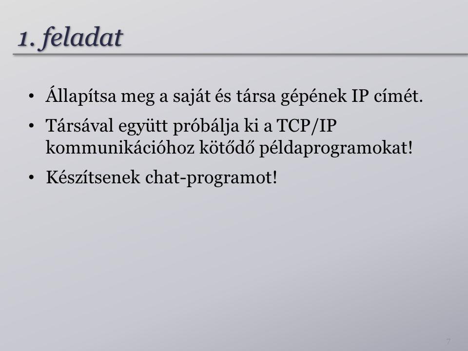 1. feladat • Állapítsa meg a saját és társa gépének IP címét. • Társával együtt próbálja ki a TCP/IP kommunikációhoz kötődő példaprogramokat! • Készít