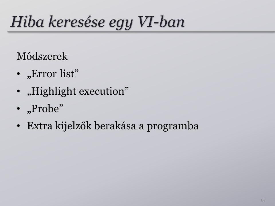 """Hiba keresése egy VI-ban Módszerek • """"Error list • """"Highlight execution • """"Probe • Extra kijelzők berakása a programba 15"""