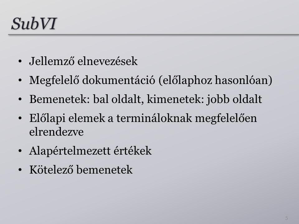 SubVI • Jellemző elnevezések • Megfelelő dokumentáció (előlaphoz hasonlóan) • Bemenetek: bal oldalt, kimenetek: jobb oldalt • Előlapi elemek a termináloknak megfelelően elrendezve • Alapértelmezett értékek • Kötelező bemenetek 5