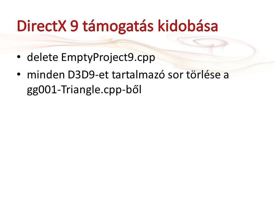• delete EmptyProject9.cpp • minden D3D9-et tartalmazó sor törlése a gg001-Triangle.cpp-ből