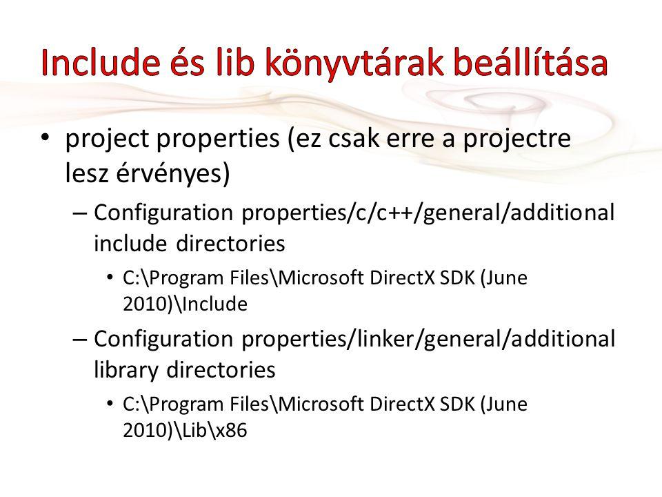 • project properties (ez csak erre a projectre lesz érvényes) – Configuration properties/c/c++/general/additional include directories • C:\Program Fil