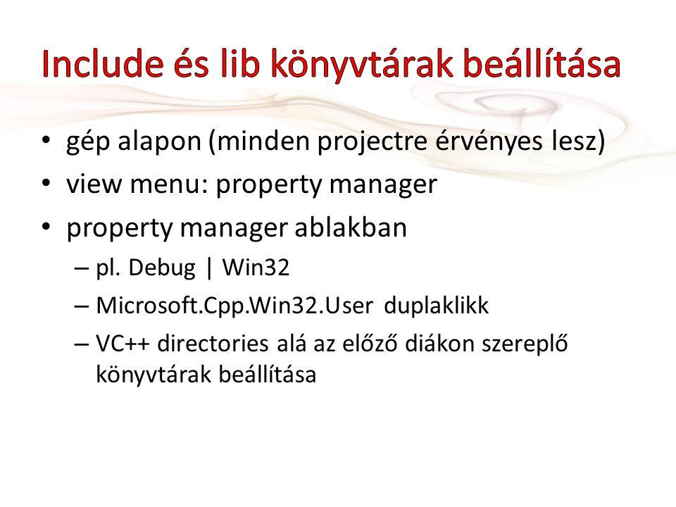 • gép alapon (minden projectre érvényes lesz) • view menu: property manager • property manager ablakban – pl. Debug | Win32 – Microsoft.Cpp.Win32.User