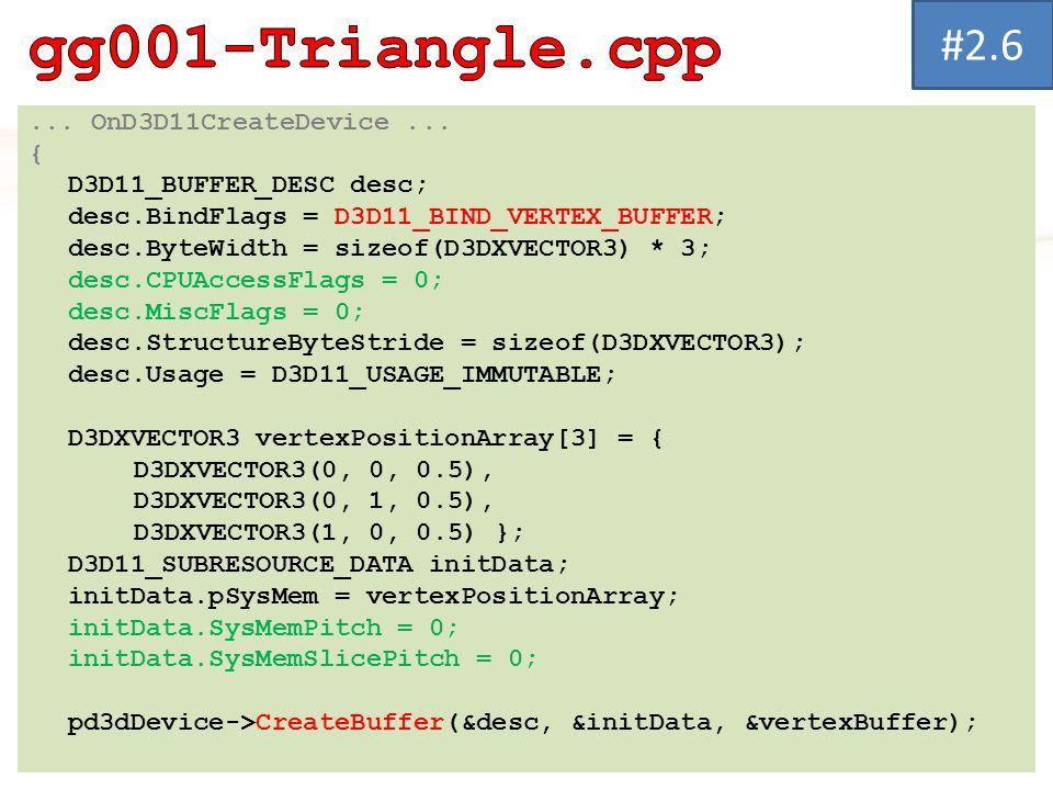 ... OnD3D11CreateDevice... { D3D11_BUFFER_DESC desc; desc.BindFlags = D3D11_BIND_VERTEX_BUFFER; desc.ByteWidth = sizeof(D3DXVECTOR3) * 3; desc.CPUAcce
