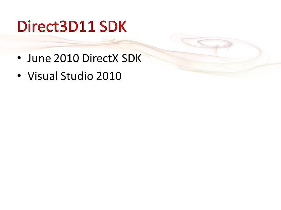 • June 2010 DirectX SDK • Visual Studio 2010